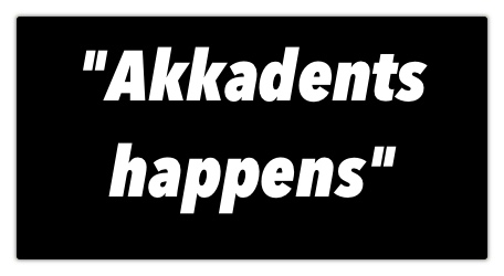 Akkadents Happens